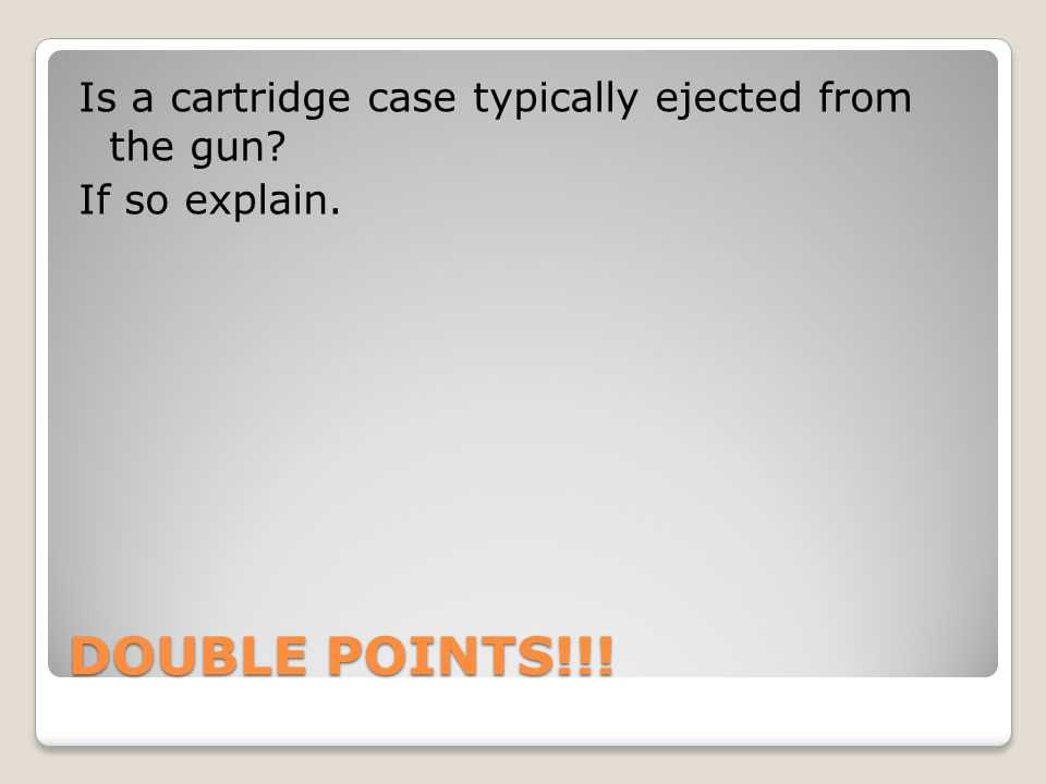 Is a cartridge case typically ejected from the gun If so explain.