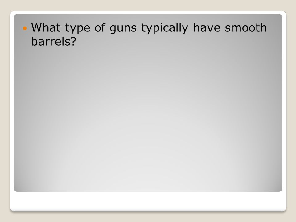 What type of guns typically have smooth barrels