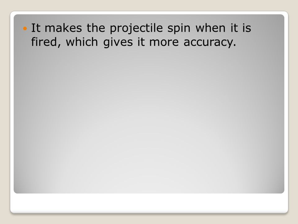 It makes the projectile spin when it is fired, which gives it more accuracy.