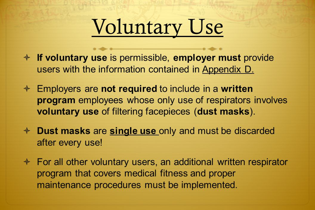 Voluntary Use If voluntary use is permissible, employer must provide users with the information contained in Appendix D.