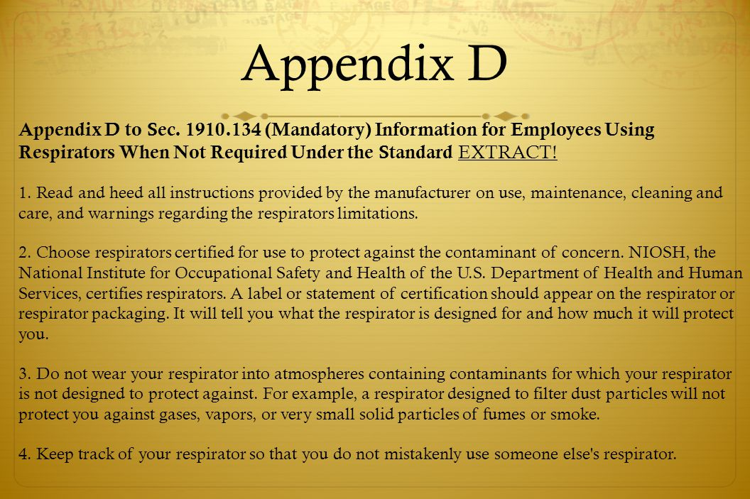 Appendix D Appendix D to Sec. 1910.134 (Mandatory) Information for Employees Using Respirators When Not Required Under the Standard EXTRACT!
