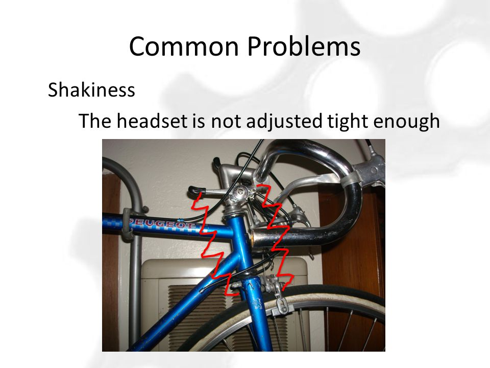 Common Problems Shakiness The headset is not adjusted tight enough