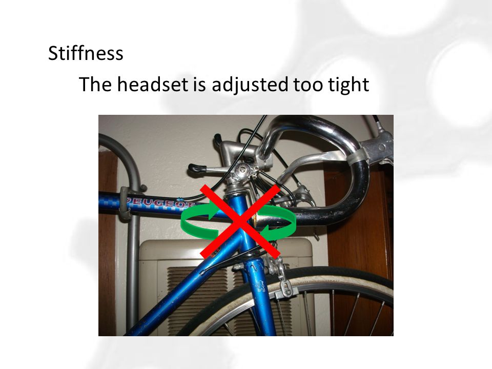Stiffness The headset is adjusted too tight