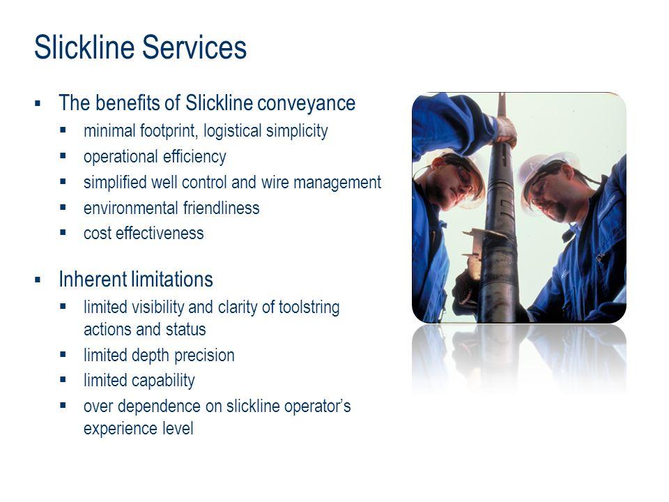 Slickline Services The benefits of Slickline conveyance