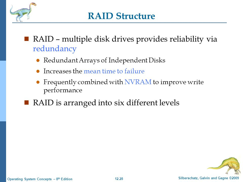 RAID Structure RAID – multiple disk drives provides reliability via redundancy. Redundant Arrays of Independent Disks.