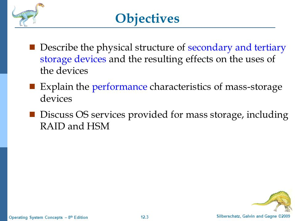 Objectives Describe the physical structure of secondary and tertiary storage devices and the resulting effects on the uses of the devices.