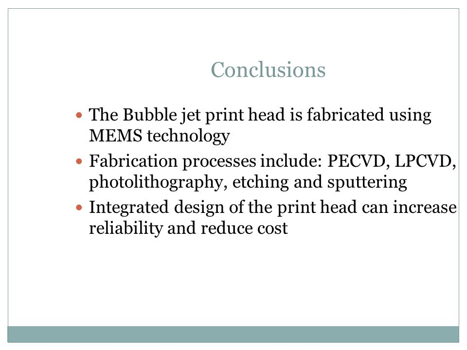 Conclusions The Bubble jet print head is fabricated using MEMS technology.