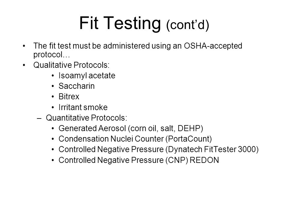 Fit Testing (cont'd) The fit test must be administered using an OSHA-accepted protocol… Qualitative Protocols: