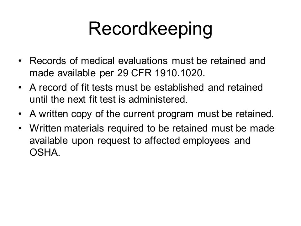 Recordkeeping Records of medical evaluations must be retained and made available per 29 CFR 1910.1020.