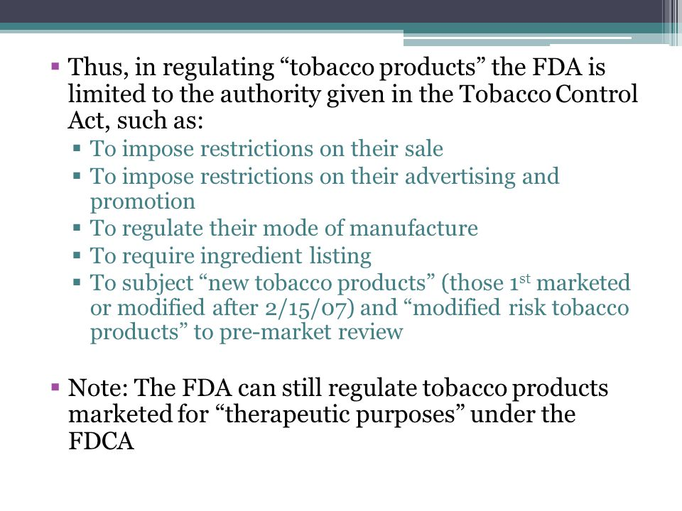 Thus, in regulating tobacco products the FDA is limited to the authority given in the Tobacco Control Act, such as:
