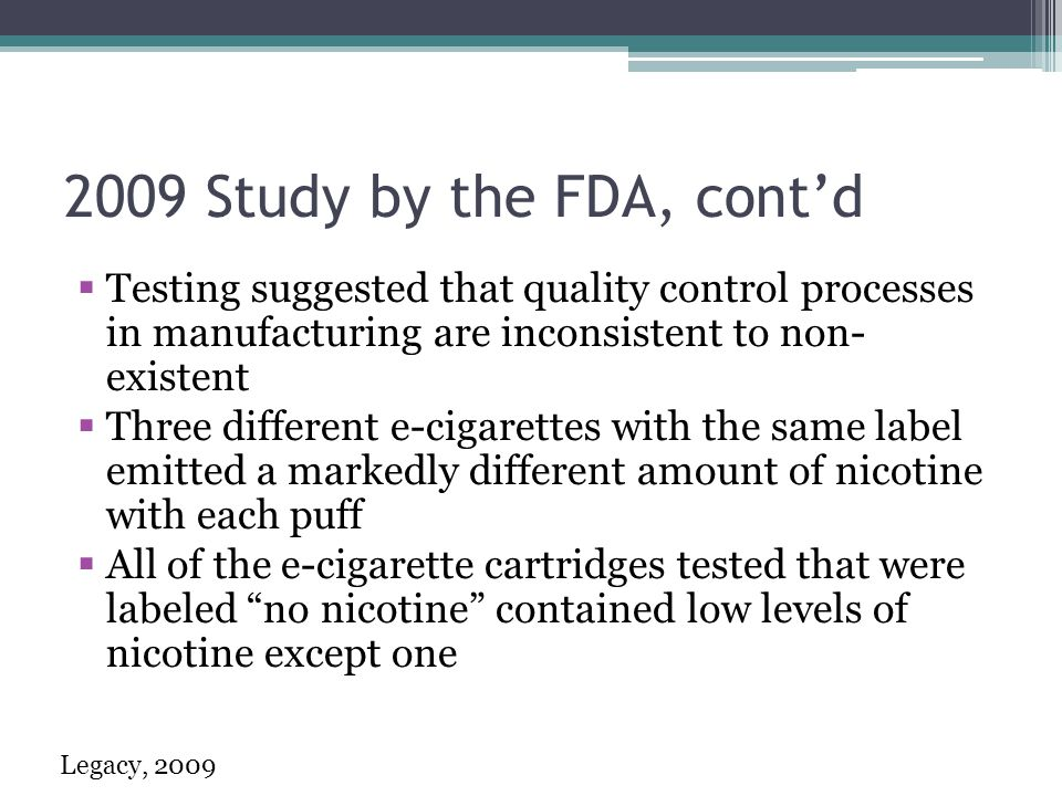 2009 Study by the FDA, cont'd Testing suggested that quality control processes in manufacturing are inconsistent to non- existent.