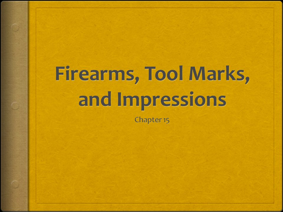 Firearms, Tool Marks, and Impressions
