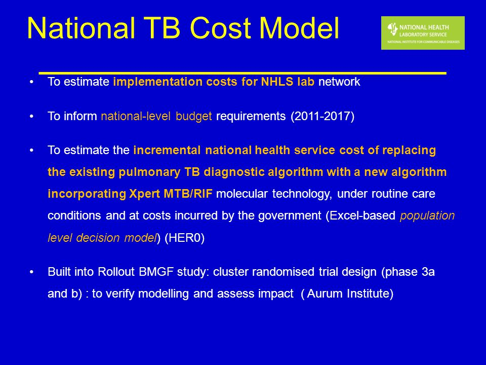 National TB Cost Model To estimate implementation costs for NHLS lab network. To inform national-level budget requirements (2011-2017)