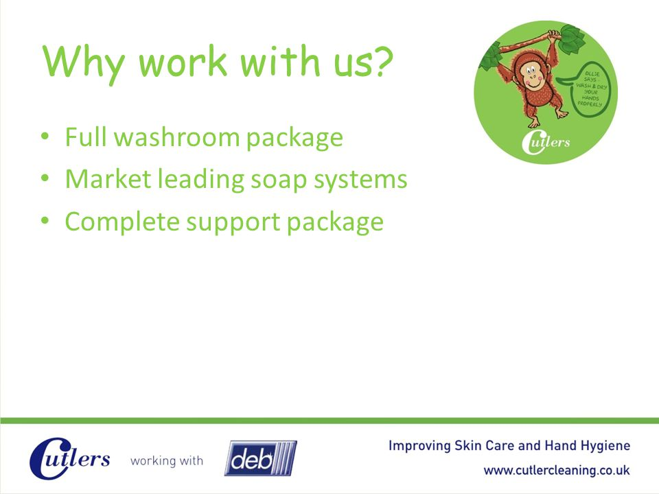 Why work with us Full washroom package Market leading soap systems
