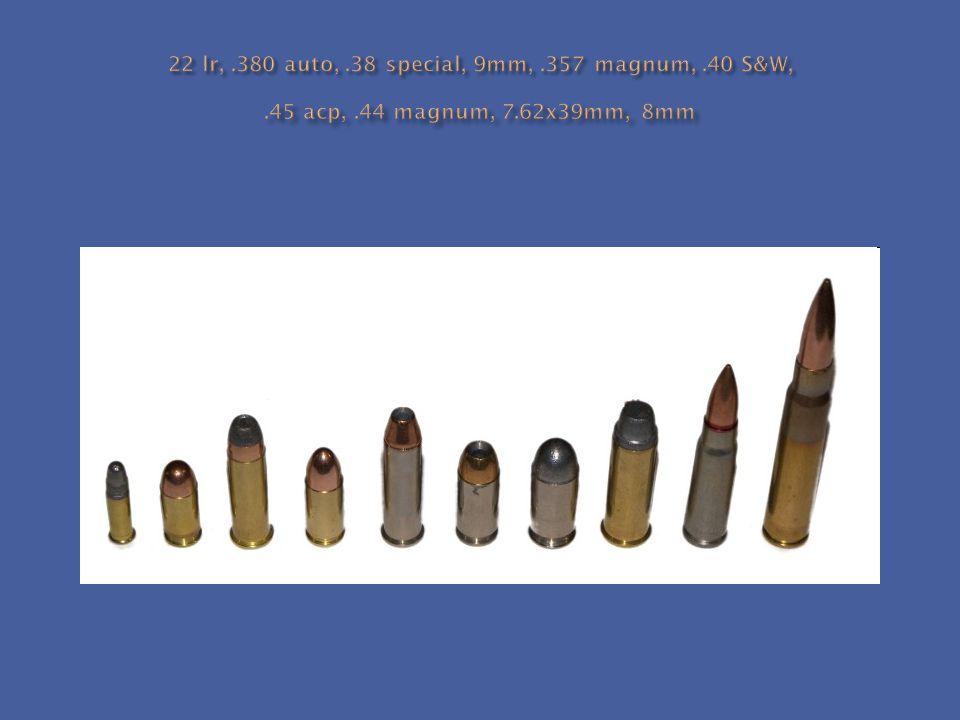 22 lr,. 380 auto,. 38 special, 9mm,. 357 magnum,. 40 S&W,. 45 acp,