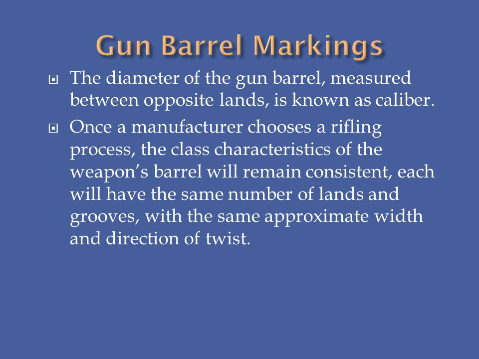 Gun Barrel Markings The diameter of the gun barrel, measured between opposite lands, is known as caliber.