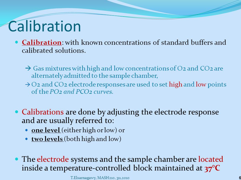Calibration Calibration: with known concentrations of standard buffers and calibrated solutions.