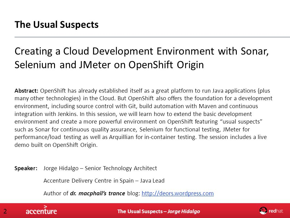 The Usual Suspects Creating a Cloud Development Environment with Sonar, Selenium and JMeter on OpenShift Origin.