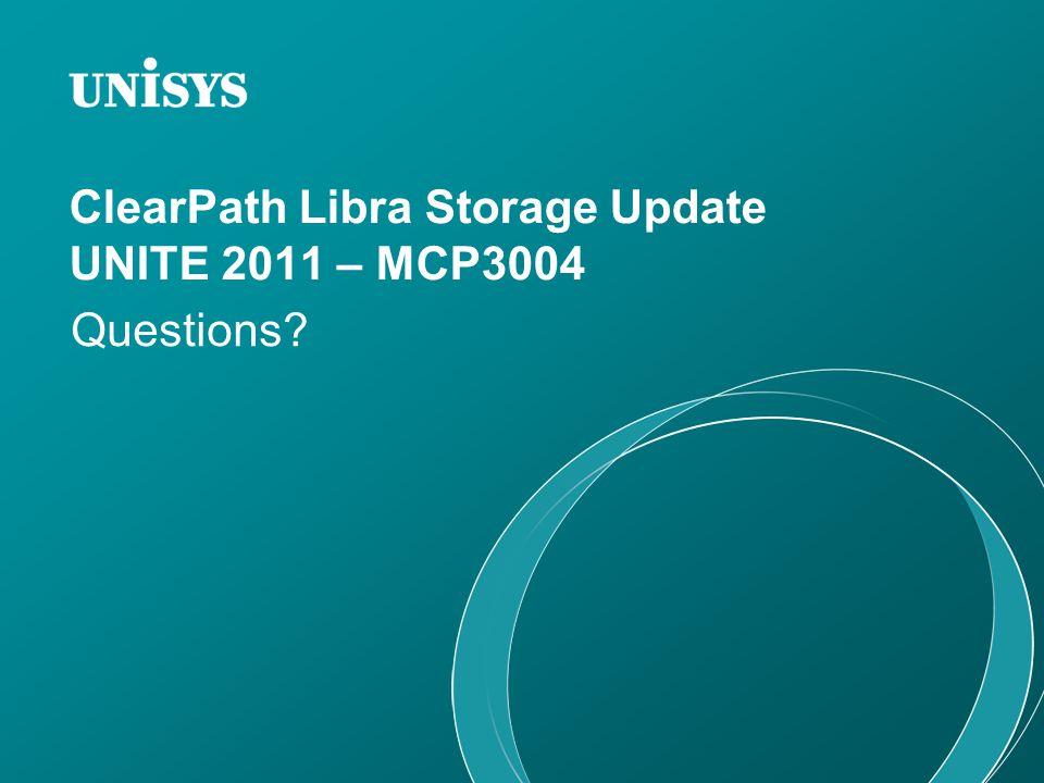 ClearPath Libra Storage Update UNITE 2011 – MCP3004