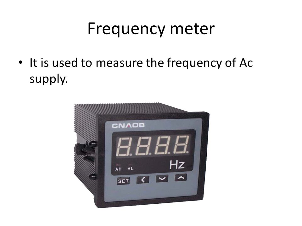 Frequency meter It is used to measure the frequency of Ac supply.