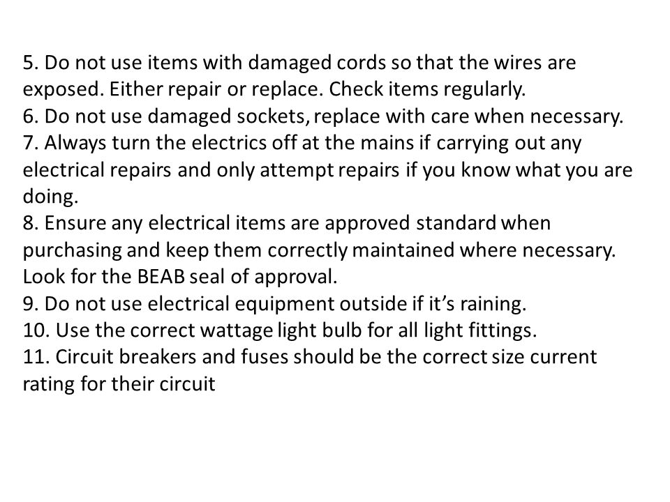 5. Do not use items with damaged cords so that the wires are exposed
