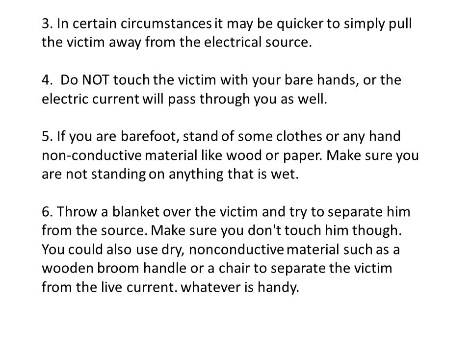 3. In certain circumstances it may be quicker to simply pull the victim away from the electrical source.