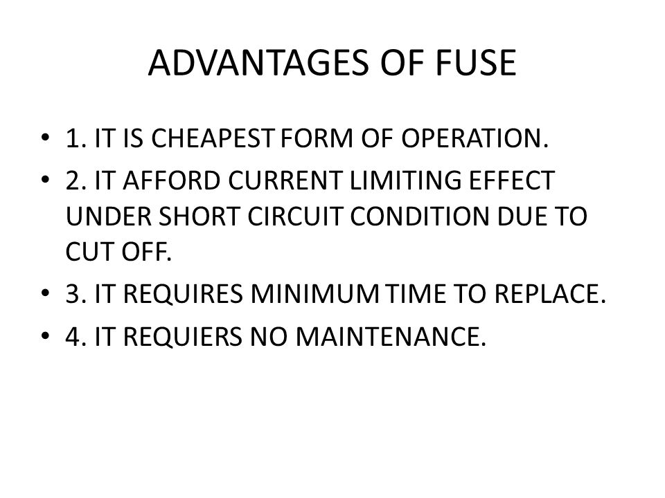 ADVANTAGES OF FUSE 1. IT IS CHEAPEST FORM OF OPERATION.
