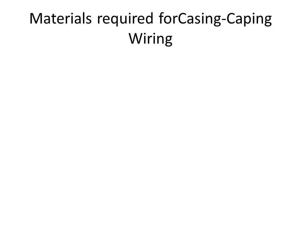 Materials required forCasing-Caping Wiring