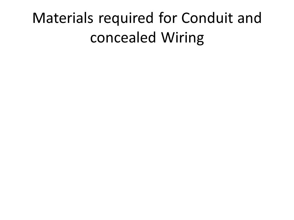 Materials required for Conduit and concealed Wiring