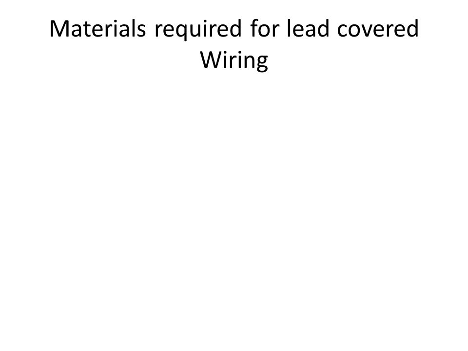 Materials required for lead covered Wiring