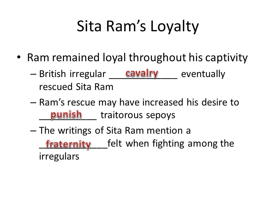 Sita Ram's Loyalty Ram remained loyal throughout his captivity