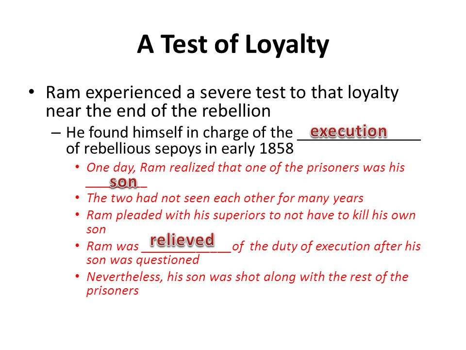 A Test of Loyalty Ram experienced a severe test to that loyalty near the end of the rebellion.
