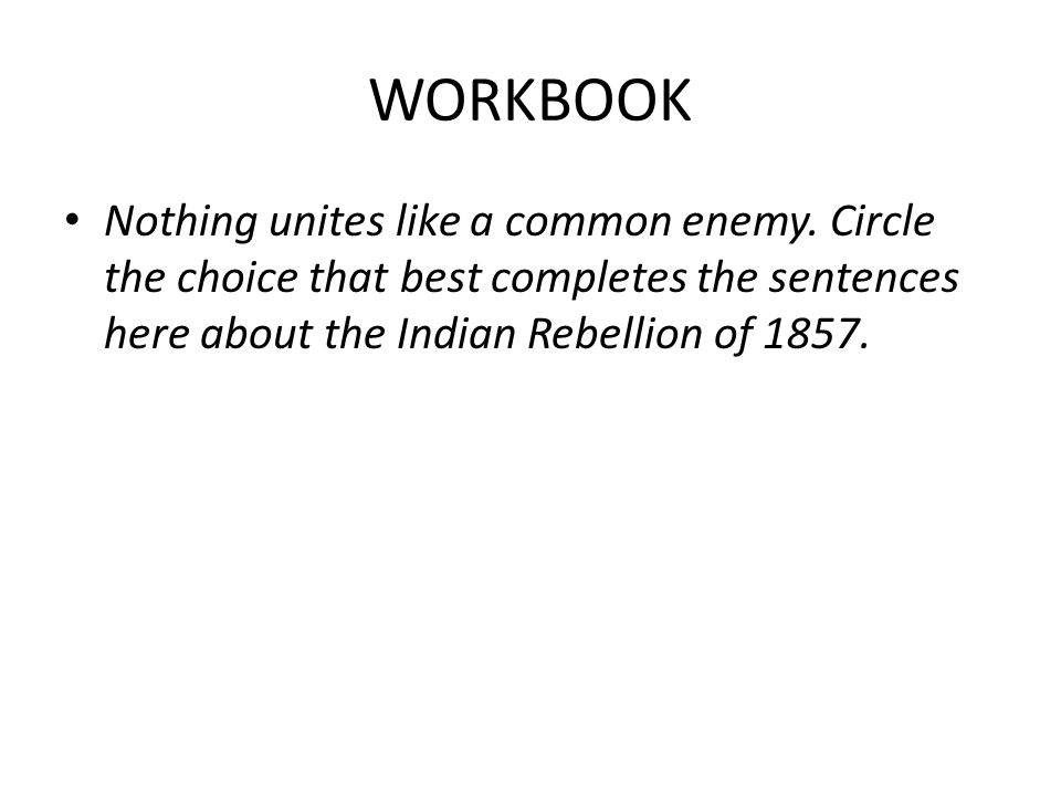 WORKBOOK Nothing unites like a common enemy.