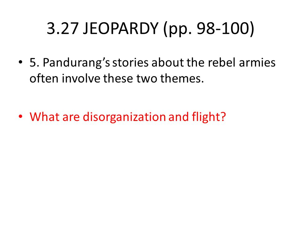 3.27 JEOPARDY (pp. 98-100) 5. Pandurang's stories about the rebel armies often involve these two themes.
