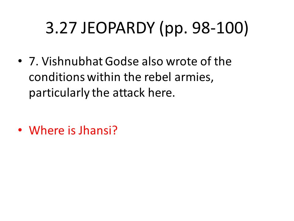 3.27 JEOPARDY (pp. 98-100) 7. Vishnubhat Godse also wrote of the conditions within the rebel armies, particularly the attack here.