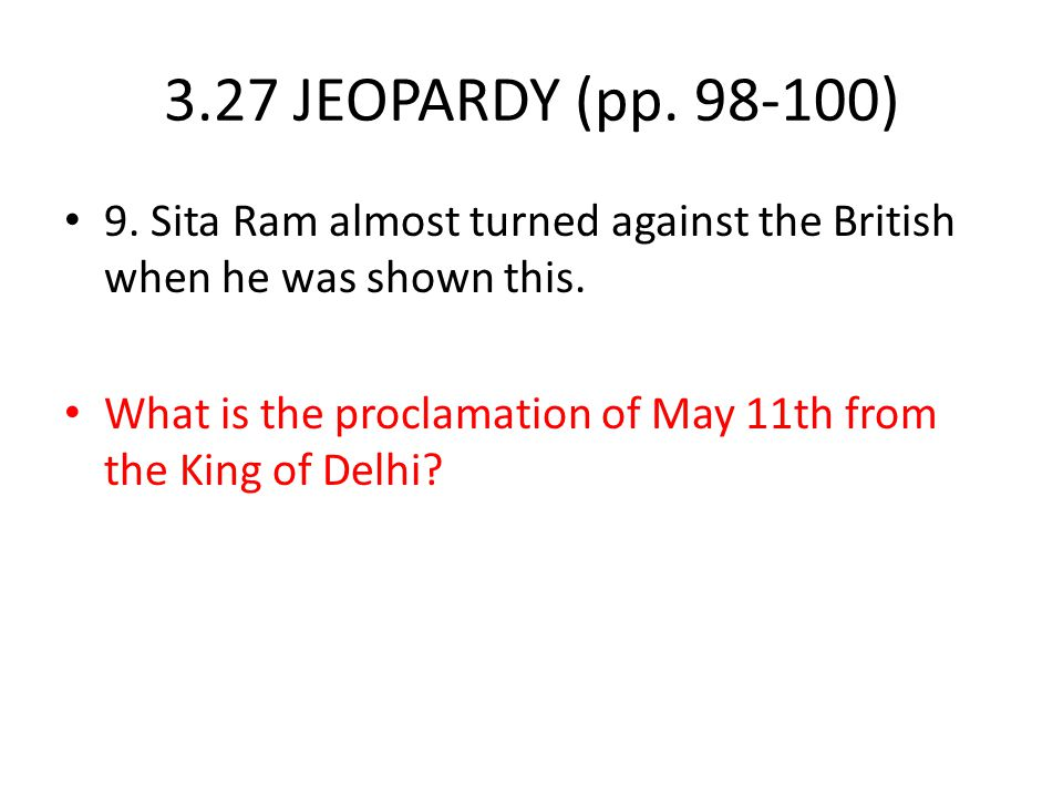 3.27 JEOPARDY (pp. 98-100) 9. Sita Ram almost turned against the British when he was shown this.
