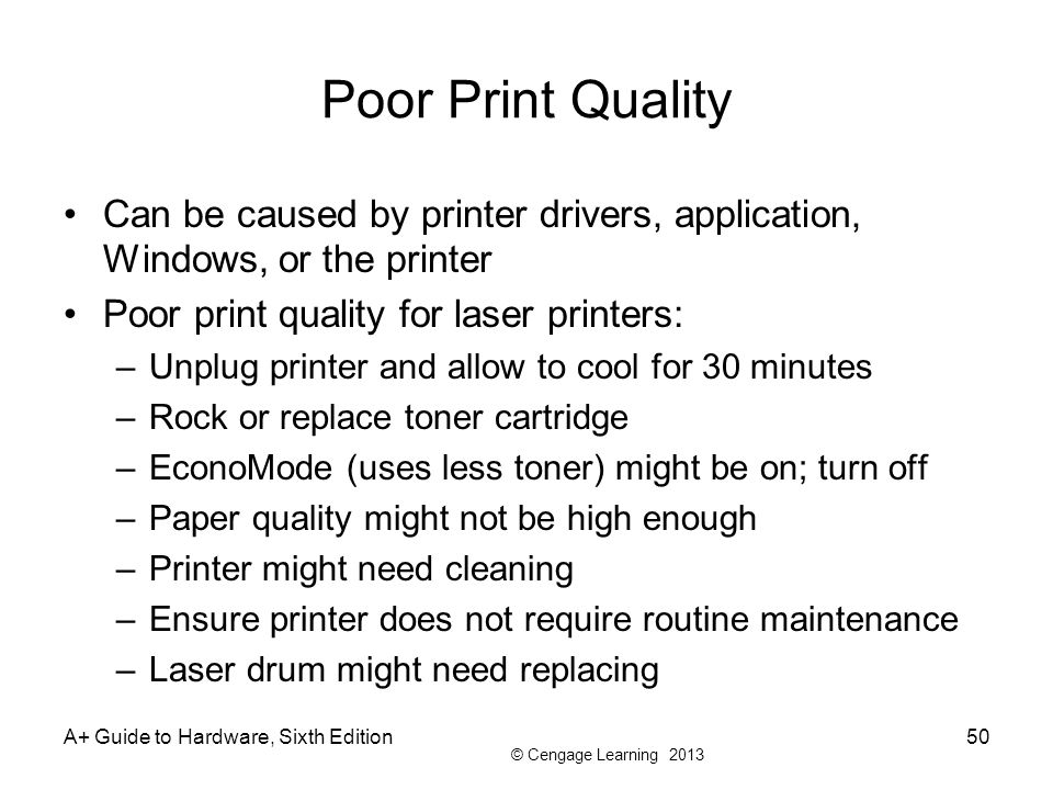 Poor Print Quality Can be caused by printer drivers, application, Windows, or the printer. Poor print quality for laser printers: