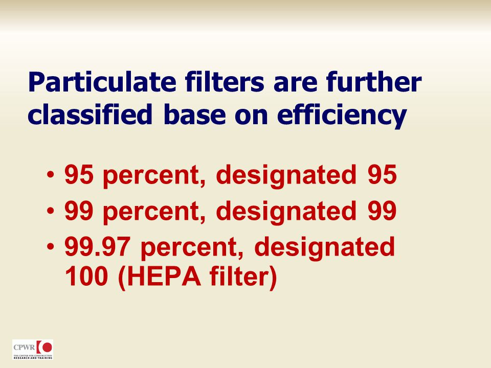Particulate filters are further classified base on efficiency