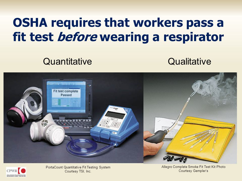 OSHA requires that workers pass a fit test before wearing a respirator