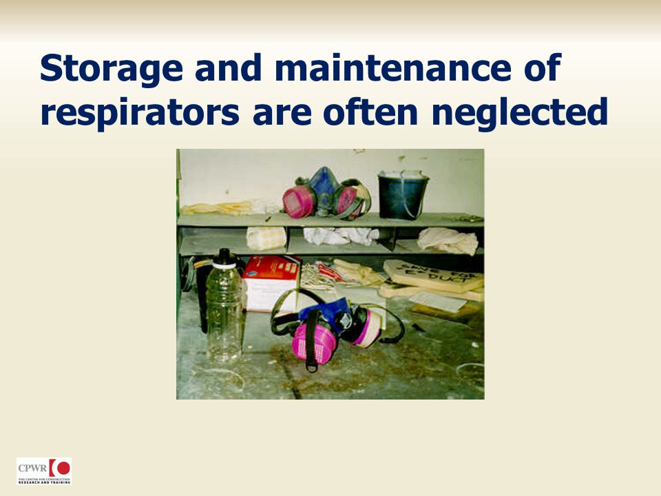 Storage and maintenance of respirators are often neglected