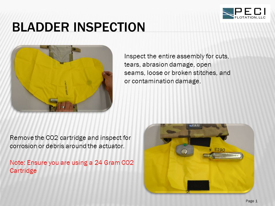 Bladder Inspection Inspect the entire assembly for cuts, tears, abrasion damage, open seams, loose or broken stitches, and or contamination damage.