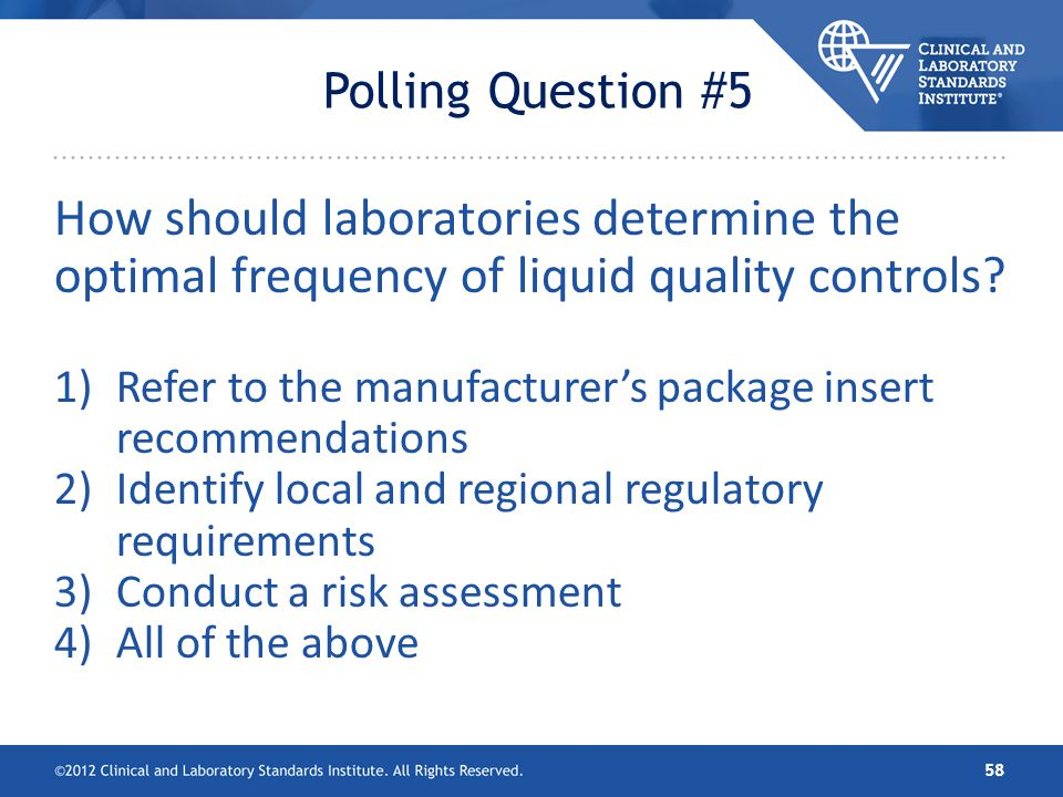 Polling Question #5 How should laboratories determine the optimal frequency of liquid quality controls