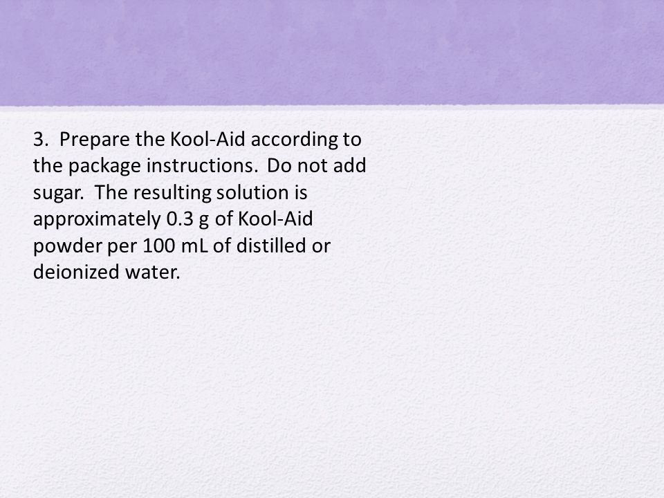 3. Prepare the Kool-Aid according to the package instructions