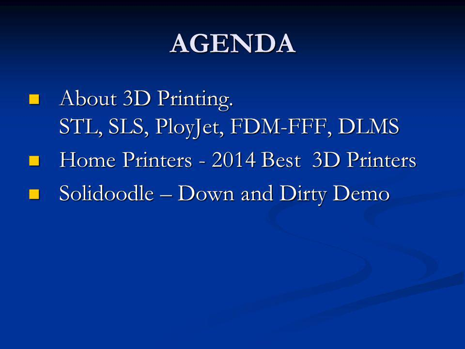 AGENDA About 3D Printing. STL, SLS, PloyJet, FDM-FFF, DLMS