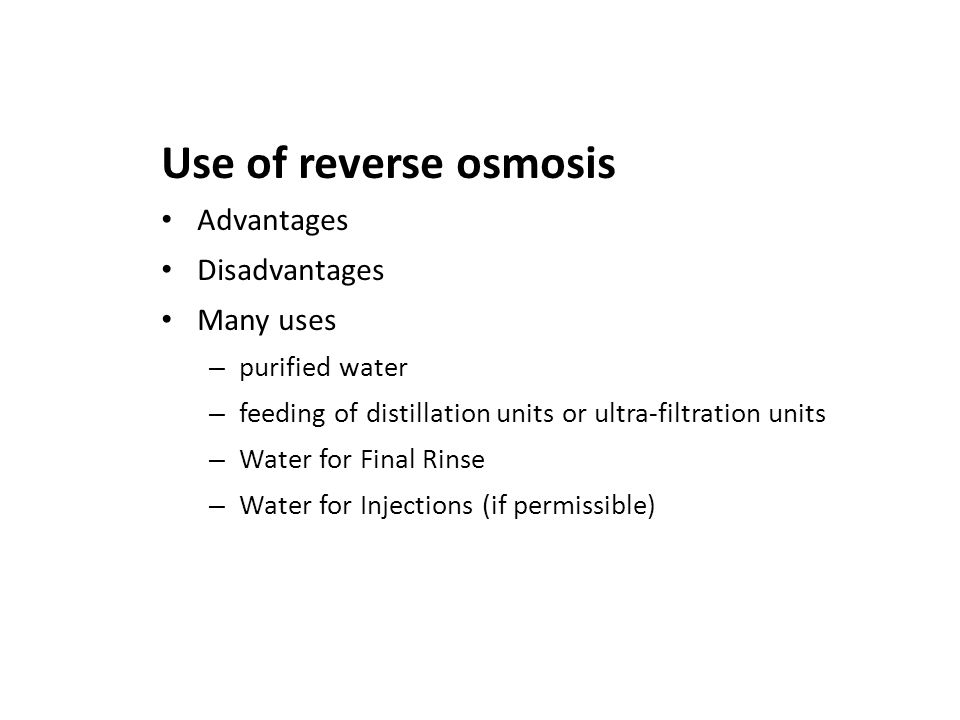 Use of reverse osmosis Advantages Disadvantages Many uses