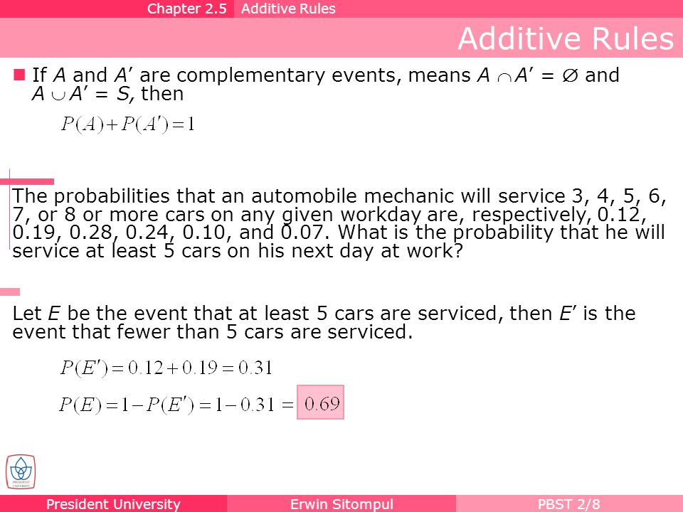 Chapter 2.5 Additive Rules. Additive Rules. If A and A' are complementary events, means A Ç A' = Æ and A È A' = S, then.