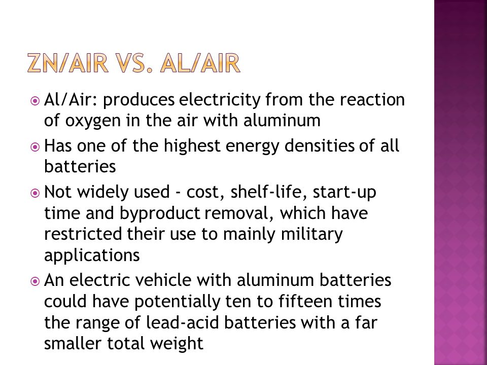 Zn/air vs. al/air Al/Air: produces electricity from the reaction of oxygen in the air with aluminum.