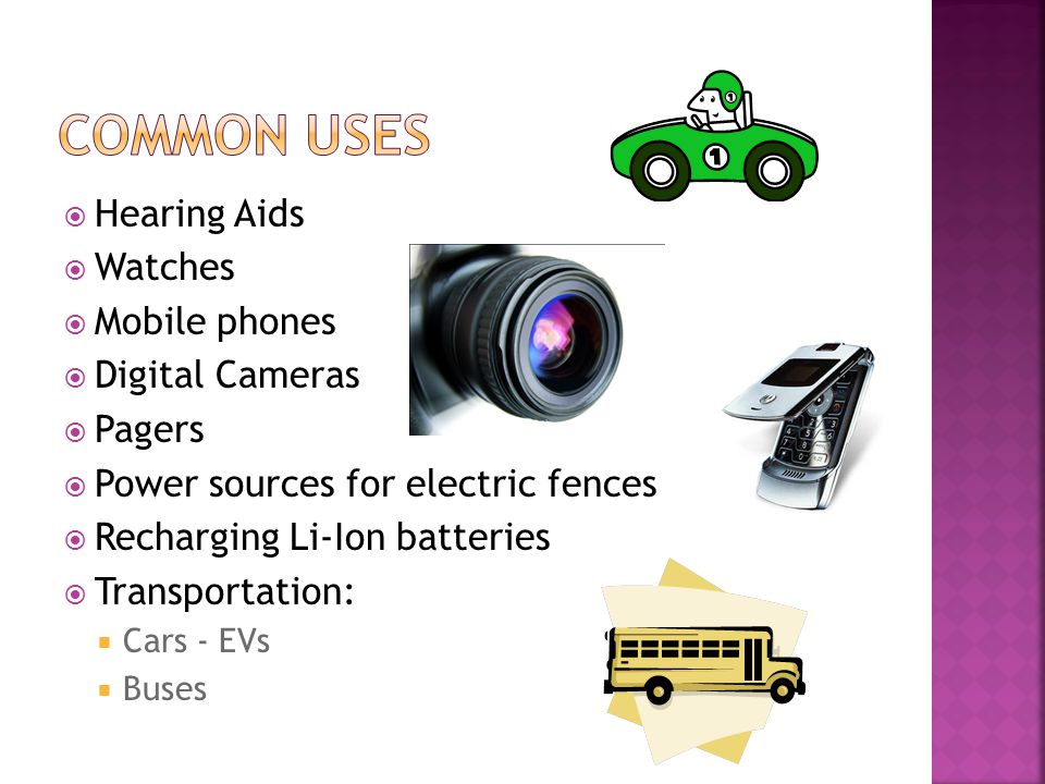 Common uses Hearing Aids Watches Mobile phones Digital Cameras Pagers