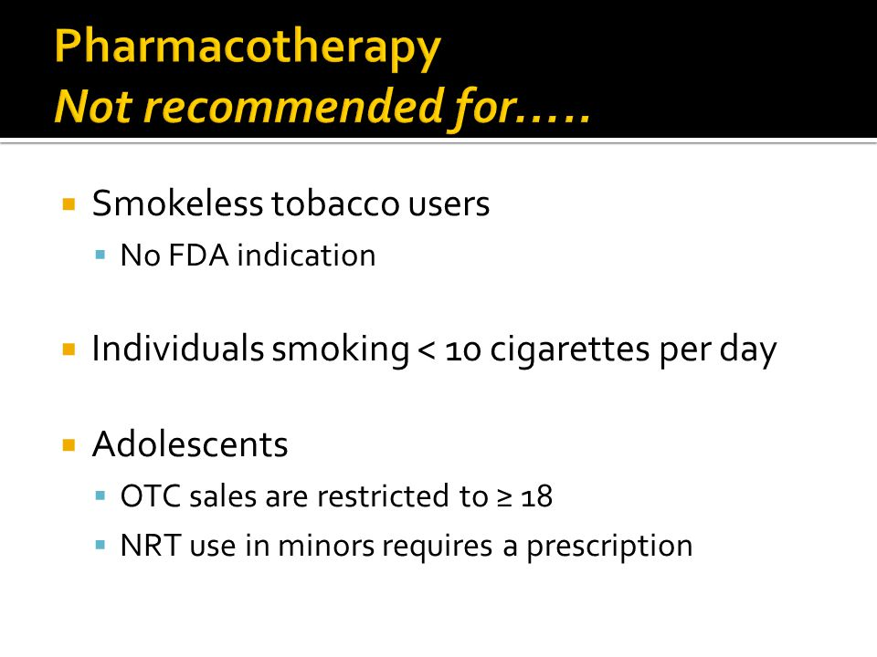 Pharmacotherapy Not recommended for…..