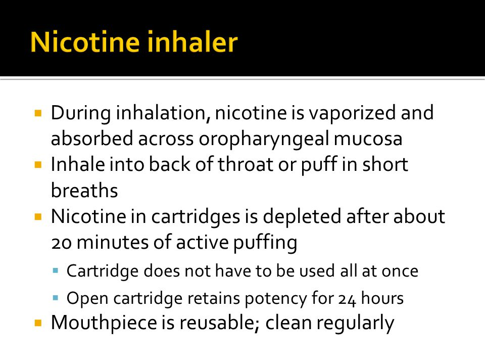 Nicotine inhaler During inhalation, nicotine is vaporized and absorbed across oropharyngeal mucosa.